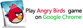 Play Angry Birds game on Google Chrome